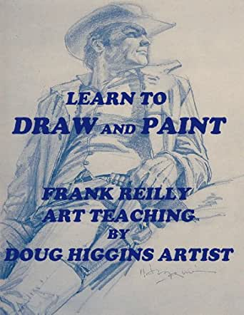 Learn to draw and paint frank reilly art teaching by doug for Learning to paint and draw