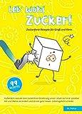 Leb' wohl Zucker: Zuckerfreie Rezepte für Groß und Klein (German Edition)