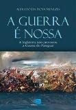 A Guerra é nossa: a Inglaterra não provocou a Guerra do Paraguai (Portuguese Edition)