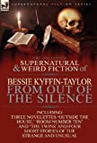 The Collected Supernatural and Weird Fiction of Bessie Kyffin-Taylor-From Out of the Silence-Three Novelettes 'Outside the House,' 'Room Number Ten', Bessie Kyffin-Taylor, 0857069187