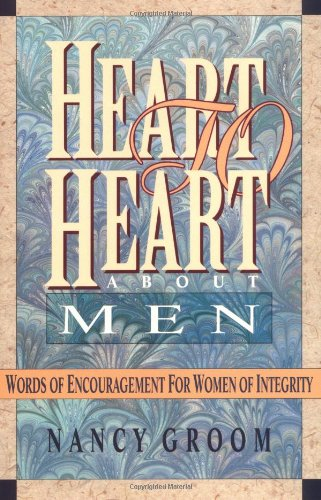 Heart to Heart about Men: Words of Encouragement for Women of Integrity