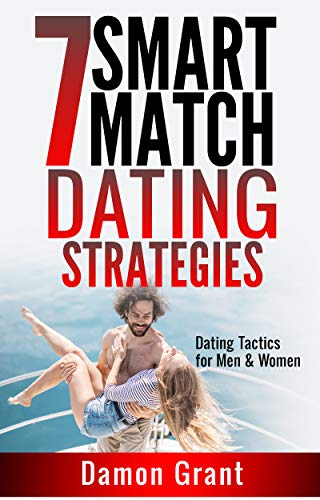 7 Smart-Match Dating Strategies:  Dating Tactics for Men and Women -