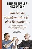 Was Sie da vorhaben, wäre ja eine Revolution...: Ein Streitgespräch über Wachstum, Politik und eine Ethik des Genug