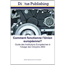 Comment fonctionne l?Union européenne?: Guide des Institutions Européennes à l?Usage des Citoyens 2003