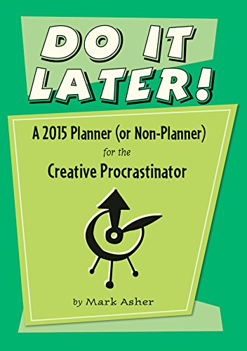 Download Do It Later! 2015 Calendar: A 2015 Planner (Or Non-planner) for the Creative Procrastinator ebook