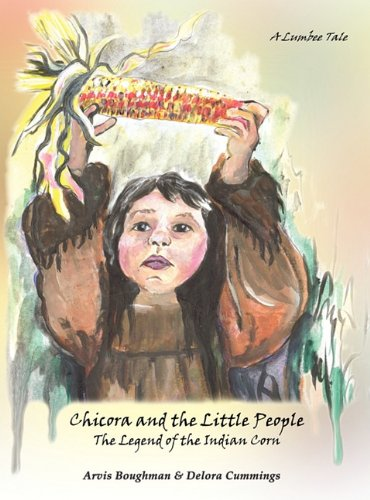 Chicora and the Little People: The Legend of the Indian Corn, a Lumbee Tale pdf epub