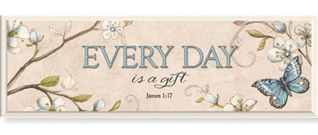 CB Gift Simple harmony Plaque, Every Day Is A Gift, James 1:17