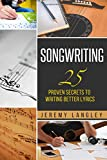 Songwriting: 25 Proven Secrets To Writing Better Lyrics