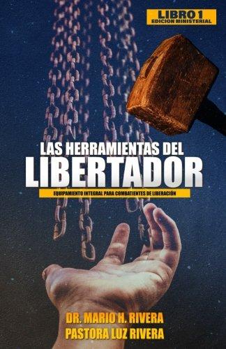 Las Herramientas del Libertador (Equipamiento Integral Para Combatientes De Liberacin) (Volume 1) (Spanish Edition)