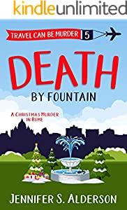 Death by Fountain: A Christmas Murder in Rome (Travel Can Be Murder Cozy Mystery Series Book 5)