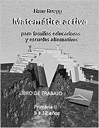 Matemática Activa para familias educadoras y escuelas alternativas: Primaria II (9 a 12 años) Libro de trabajo: Volume 6