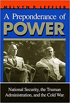 A Preponderance of Power: National Security, the Truman Administration, and the Cold War (Stanford Nuclear Age Series) by Melvyn Leffler (1993-07-01)