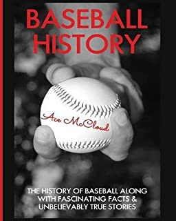 com baseball an illustrated history  baseball history the history of baseball along fascinating facts unbelievably true stories
