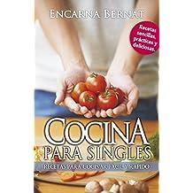 Cocina para singles: Recetas sencillas para cocinar fácil y rápido (Spanish Edition)