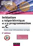 Initiation à l'algorithmique et à la programmation en C : Cours avec 129 exercices corrigés - 2e édition