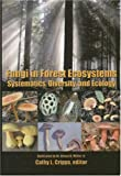 Fungi in Forest Ecosystems: Systematics, Diversity, and Ecology, Cathy Lynn Cripps, 0893274593
