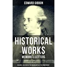 """EDWARD GIBBON: Historical Works, Memoirs & Letters (Including """"The History of the Decline and Fall of the Roman Empire""""): Including """"The History of the Decline and Fall of the Roman Empire"""