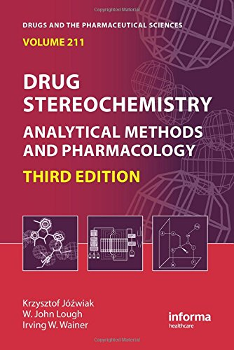 Drug Stereochemistry: Analytical Methods and Pharmacology, Third Edition (Drugs and the Pharmaceutical Sciences)