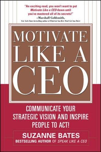 Motivate Like A CEO: Communicate Your Strategic Vision And Inspire People To Act! (Business Books)
