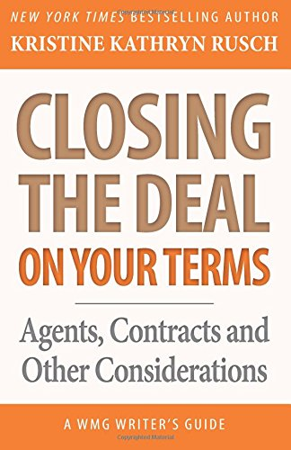 Closing the Deal...on Your Terms: Agents, Contracts, and Other Considerations (WMG Writer's Guides) (Volume 14) pdf epub