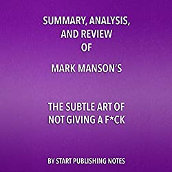 Summary, Analysis, and Review of Mark Manson's The Subtle Art of Not Giving a F--k