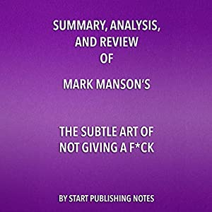 Summary, Analysis, and Review of Mark Manson's The Subtle Art of Not Giving a F--k Audiobook