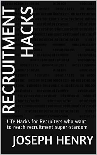 Recruitment Hacks: Life Hacks for Recruiters who want to reach recruitment super-stardom