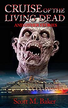 Cruise of the Living Dead: A Zombie Anthology by [Baker, Scott M.]