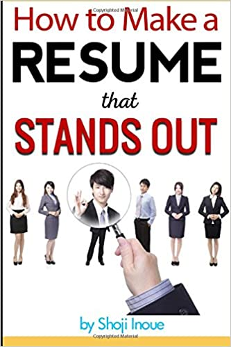 How To Make A Resume That Stands Out An Essential Guide Creating And Making It Stand From The Pile Shoji Inoue 9781530727346 Amazon