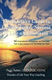 The Intuitive Guide To Extraordinary Success In Life And Business: 365 Inspirations, Motivations, And Success Tips To Get Unstuck And Get What You Want