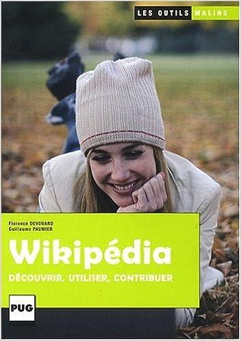 Amazon.fr - Wikipedia : Découvrir, utiliser, contribuer - Guillaume Paumier, Florence Devouard - Livres
