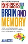 Exercises for the Brain and Memory : 70 Neurobic Exercises & FUN Puzzles to Increase Mental Fitness & Boost Your Brain Juice Today: (Special 2 In 1 Exclusive Edition)