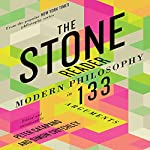 The Stone Reader: Modern Philosophy in 133 Arguments   Peter Catapano - editor,Simon Critchley