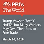 Trump Vows to 'Break' NAFTA, but Many Workers May Owe Their Jobs to Free Trade | Joyce Hackel