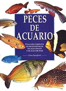 Peces de acuario : una guía completa de peces exóticos de agua dulce y de agua