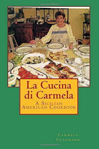 Read Online La Cucina di Carmela: A Sicilian American Cookbook PDF