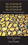 Relationship, Relationship, Relationship: The Heart of a Mature Society (Tony Humphreys)