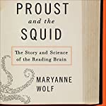 Proust and the Squid: The Story and Science of the Reading Brain | Maryanne Wolf