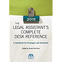 The 2015 Legal Assistant's Complete Desk Reference: A Handbook for Paralegals and Assistants