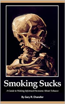 Smoking Sucks: A Guide to Making Informed Decisions About Tobacco by [Chandler, Gary]