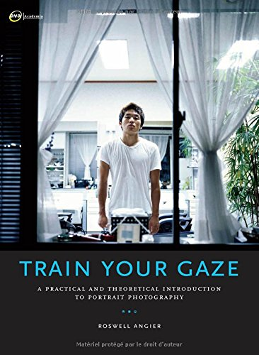 Train Your Gaze: A Practical and Theoretical Introduction to Portrait Photography PDF