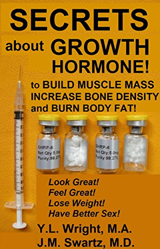 Secrets About Growth Hormone To Build Muscle Mass, Increase Bone Density, And Burn Body Fat! (Bioidentical Hormones Book 3)