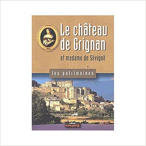 Lire un Le château de Grignan : Et madame de Sévigné epub, pdf