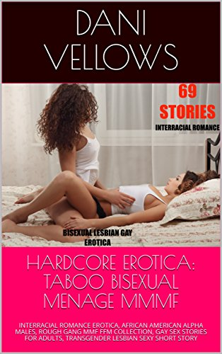 Books : HARDCORE EROTICA: TABOO BISEXUAL MENAGE MMMF: INTERRACIAL ROMANCE EROTICA, AFRICAN AMERICAN ALPHA MALES, ROUGH GANG MMF FFM COLLECTION, GAY SEX STORIES ... TRANSGENDER LESBIAN SEXY SHORT STORY