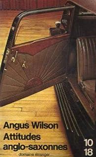 Attitudes anglo-saxonnes par Angus Wilson