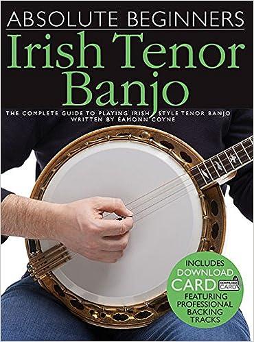 ;;BEST;; Absolute Beginners - Irish Tenor Banjo: The Complete Guide To Playing Irish Style Tenor Banjo. polvo GRADER local Vienna Reiki senal economic