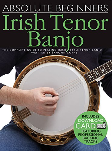 - Absolute Beginners - Irish Tenor Banjo: The Complete Guide to Playing Irish Style Tenor Banjo