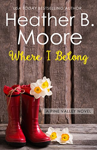 Where I Belong (Pine Valley Book 2) by [Moore, Heather B.]