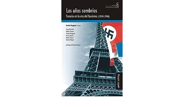 Amazon.com: Los años sombríos. Francia en la era del fascismo (1934-1944) (Spanish Edition) eBook: Andres Reggiani, Natalio Botana: Kindle Store