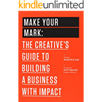 Make Your Mark: The Creative's Guide to Building a Business with Impact (99U Book 3) (English Edition)